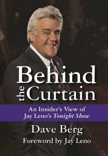 Behind the Curtain: An insider's view of Jay Leno's Tonight show: Berg, Dave