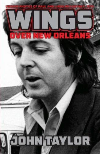 9781455620340: Wings Over New Orleans: Unseen Photos of Paul and Linda McCartney, 1975