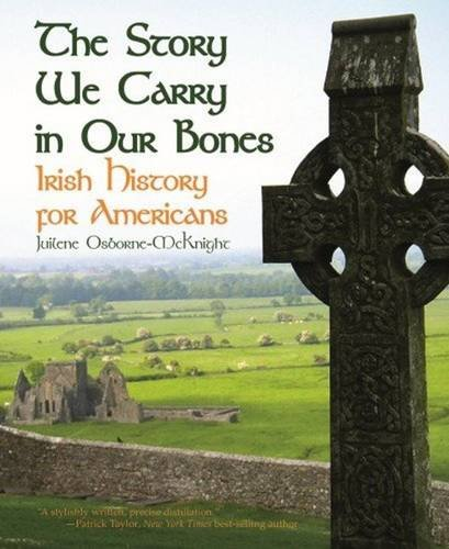 Story We Carry in Our Bones, The: Irish History for Americans: Osborne-McKnight, Juilene