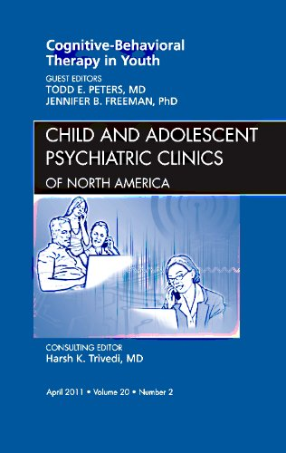 9781455704286: Cognitive - Behavioral Therapy in Youth, An Issue of Child and Adolescent Psychiatric Clinics of North America, 1e (The Clinics: Internal Medicine)