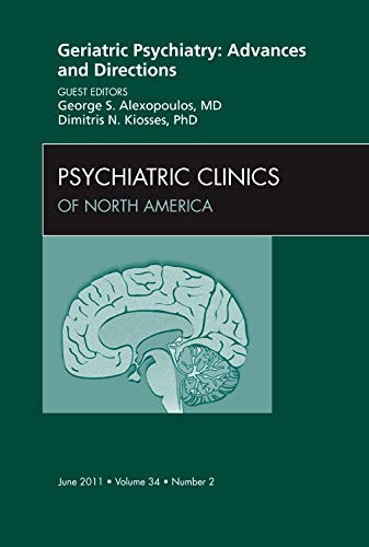 9781455704996: Geriatric Psychiatry: Advances and Directions, An Issue of Psychiatric Clinics, 1e (The Clinics: Internal Medicine)