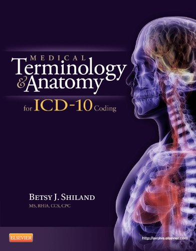 Medical Terminology and Anatomy for ICD-10 Coding,: Shiland, Betsy J.