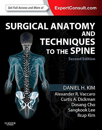 Surgical Anatomy and Techniques to the Spine: Expert Consult - Online and Print, 2e: Kim MD FACS, ...