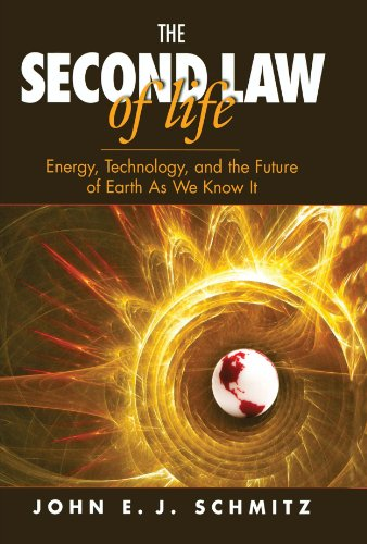 9781455725786: The Second Law of Life: Energy, Technology, and the Future of Earth As We Know It