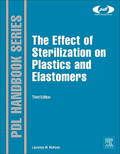 The Effect of Sterilization on Plastics and Elastomers, Third Edition (Plastics Design Library): ...
