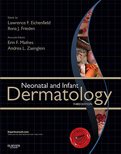 Neonatal and Infant Dermatology (Hardback): Lawrence F. Eichenfield, Ilona J. Frieden, Andrea L. ...