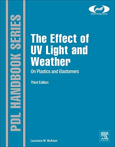 9781455728510: The Effect of UV Light and Weather on Plastics and Elastomers, Third Edition (Plastics Design Library)