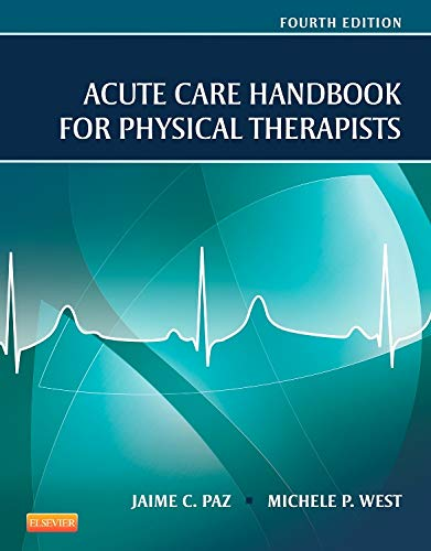 ACUTE CARE HANDBOOK FOR PHYSICAL THERAPISTS, 4/E: PAZ J.C.