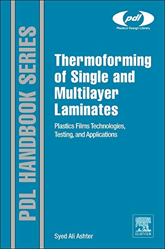 9781455731725: Thermoforming of Single and Multilayer Laminates: Plastic Films Technologies, Testing, and Applications (Plastics Design Library)