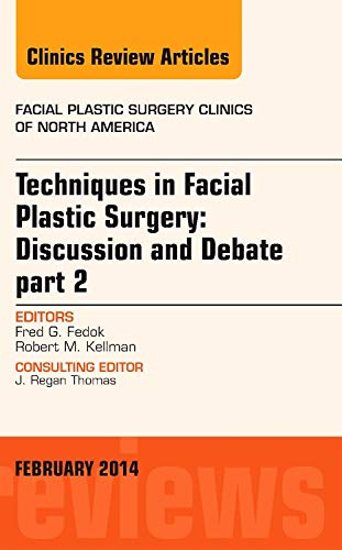 9781455738601: Techniques in Facial Plastic Surgery: Discussion and Debate, Part II, An Issue of Facial Plastic Surgery Clinics, 1e (The Clinics: Surgery)