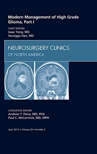 9781455738977: Modern Management of High Grade Glioma, Part I, An Issue of Neurosurgery Clinics, 1e (The Clinics: Surgery)