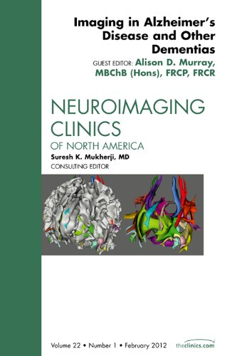 Imaging in Alzheimer's Disease and Other Dementias, An Issue of Neuroimaging Clinics, 1e (The ...