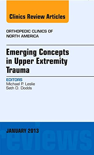 Emerging Concepts in Upper Extremity Trauma, An Issue of Orthopedic Clinics, 1e (The Clinics: ...