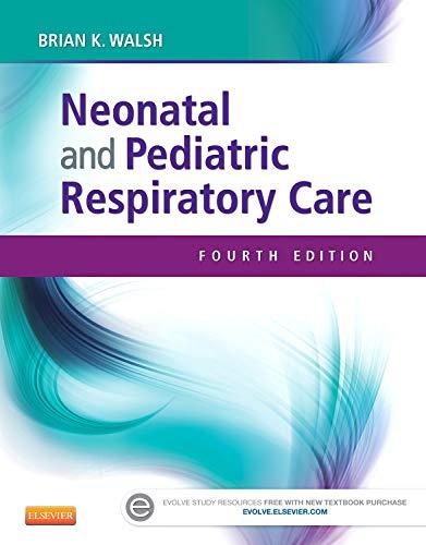 Neonatal and Pediatric Respiratory Care: Walsh RRT-NPS ACCS FAARC, Brian K.