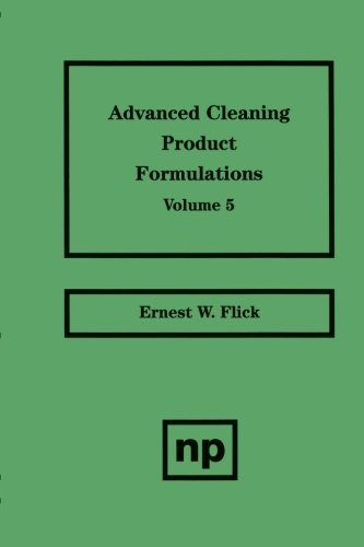 Advanced Cleaning Product Formulations, Vol. 5: Ernest W. Flick