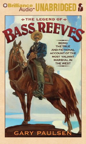 The Legend of Bass Reeves: Being the True and Fictional Account of the Most Valiant Marshal in the West (1455801607) by Gary Paulsen