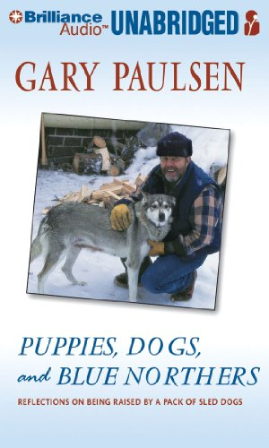 Puppies, Dogs, and Blue Northers: Reflections on Being Raised by a Pack of Sled Dogs: Paulsen, Gary
