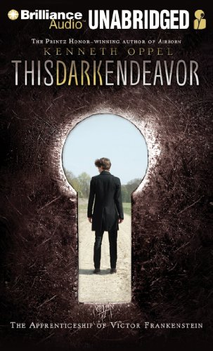 This Dark Endeavor (The Apprenticeship of Victor Frankenstein): Kenneth Oppel
