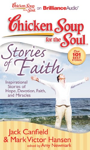 Chicken Soup for the Soul: Stories of Faith: Inspirational Stories of Hope, Devotion, Faith, and Miracles (1455803243) by Jack Canfield; Mark Victor Hansen