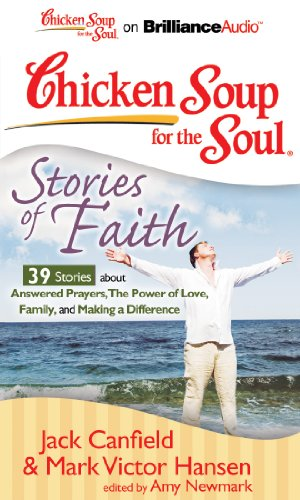 9781455803293: Chicken Soup for the Soul: Stories of Faith - 39 Stories about Answered Prayers, the Power of Love, Family, and Making a Difference