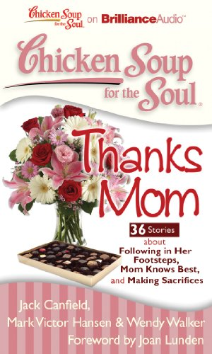 9781455804443: Chicken Soup for the Soul: Thanks Mom - 36 Stories about Following in Her Footsteps, Mom Knows Best, and Making Sacrifices