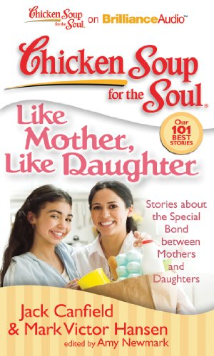 Chicken Soup for the Soul: Like Mother, Like Daughter: Stories about the Special Bond between Mothers and Daughters (1455804509) by Canfield, Jack; Hansen, Mark Victor