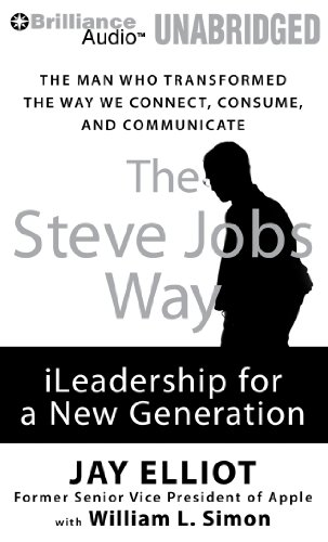 The Steve Jobs Way: iLeadership for a New Generation: Elliot, Jay, Simon, William L.