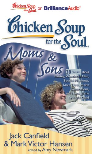 9781455808922: Chicken Soup for the Soul: Moms & Sons - 38 Stories about Raising Wonderful Men, Special Moments, Love Through the Generations, and Through the Eyes of a Child