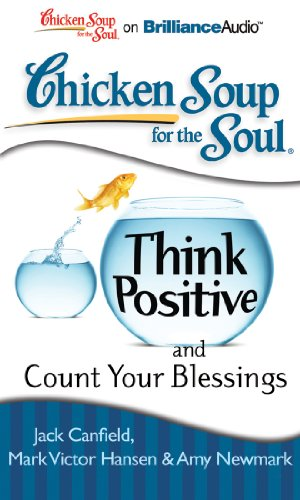 Chicken Soup for the Soul: Think Positive and Count Your Blessings (1455811025) by Canfield, Jack; Hansen, Mark Victor; Newmark, Amy