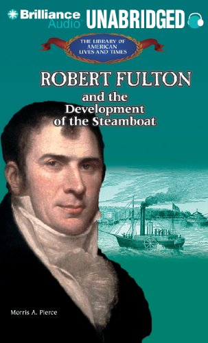 Robert Fulton: And the Development of the Steamboat (Library of American Lives and Times (Audio)): ...