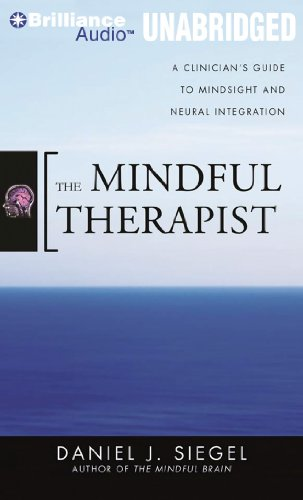 The Mindful Therapist: A Clinician's Guide to Mindsight and Neural Integration: Siegel M.D., ...