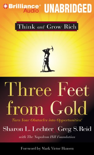 Three Feet From Gold: Turn Your Obstacles Into Opportunities (Think and Grow Rich Series): Lechter,...