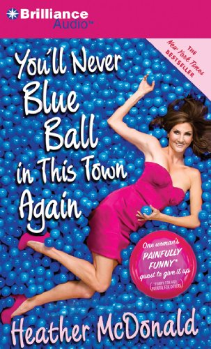 9781455828340: You'll Never Blue Ball in This Town Again: One Woman's Painfully Funny Quest to Give It Up