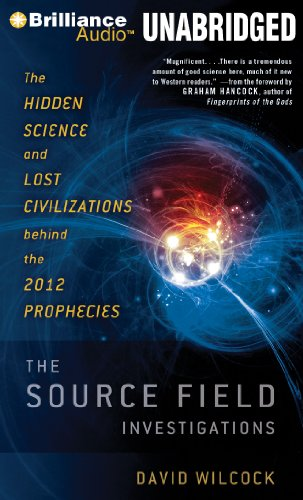 9781455828524: The Source Field Investigations: The Hidden Science and Lost Civilizations behind the 2012 Prophecies