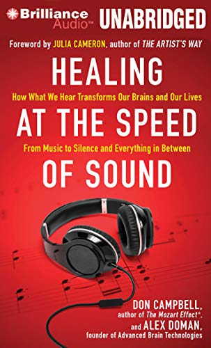 Healing at the Speed of Sound: How What We Hear Transforms Our Brains and Our Lives: Campbell, Don
