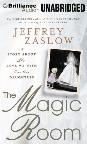 The Magic Room: A Story about the Love We Wish for Our Daughters: Jeffrey Zaslow