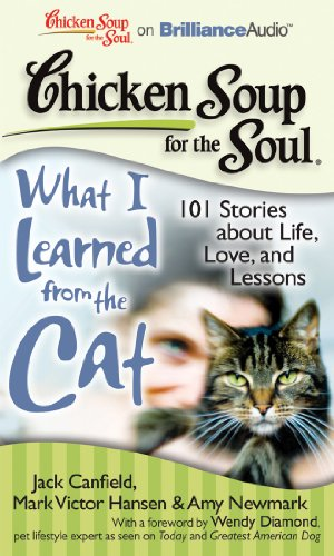 9781455833085: Chicken Soup for the Soul: What I Learned from the Cat: 101 Stories about Life, Love, and Lessons