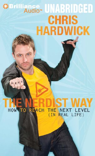 The Nerdist Way: How to Reach the Next Level (in Real Life): Chris Hardwick
