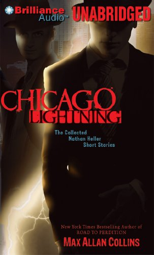 Chicago Lightning: The Collected Nathan Heller Short Stories (Nathan Heller Series): Max Allan ...