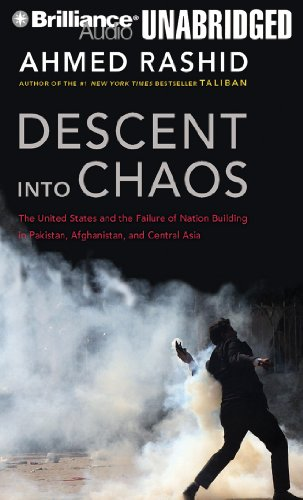 9781455837441: Descent into Chaos: The United States and the Failure of Nation Building in Pakistan, Afghanistan, and Central Asia