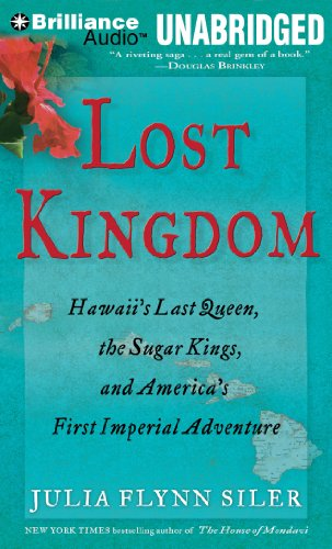 9781455849239: Lost Kingdom: Hawaii's Last Queen, the Sugar Kings, and America's First Imperial Adventure
