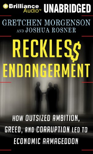 9781455851621: Reckless Endangerment: How Outsized Ambition, Greed, and Corruption Led to Economic Armageddon