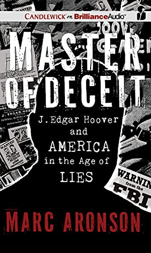 Master of Deceit: J. Edgar Hoover and America in the Age of Lies (145585199X) by Aronson, Marc