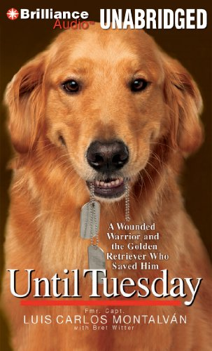9781455853557: Until Tuesday: A Wounded Warrior and the Golden Retriever Who Saved Him