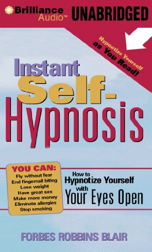Instant Self-Hypnosis: How to Hypnotize Yourself with Your Eyes Open: Blair, Forbes Robbins