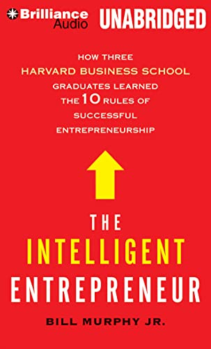 The Intelligent Entrepreneur: How Three Harvard Business School Graduates Learned the 10 Rules of ...