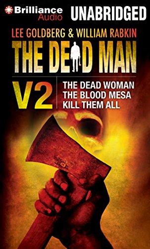 The Dead Man Vol 2: The Dead Woman, The Blood Mesa, Kill Them All: Goldberg, Lee, Rabkin, William, ...