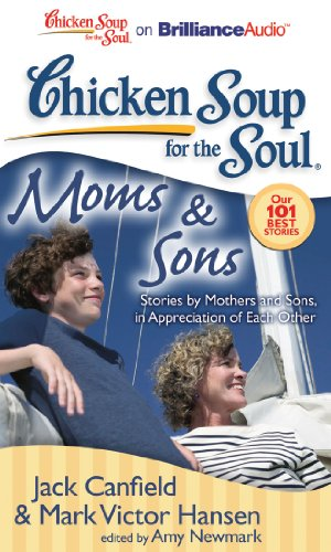 Chicken Soup for the Soul: Moms & Sons: Stories by Mothers and Sons, in Appreciation of Each ...