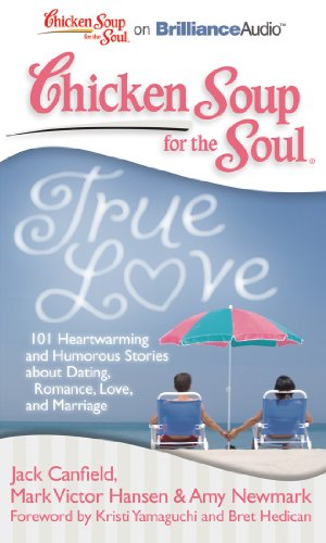 Chicken Soup for the Soul: True Love: 101 Heartwarming and Humorous Stories about Dating, Romance, Love, and Marriage (1455891355) by Jack Canfield; Mark Victor Hansen; Amy Newmark