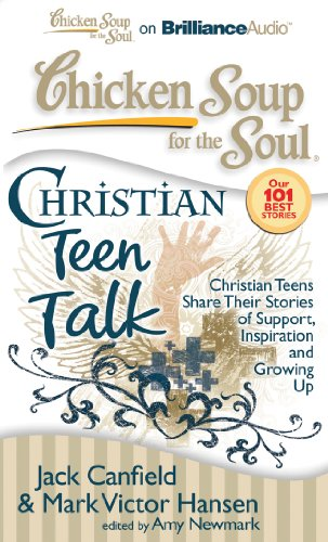 Chicken Soup for the Soul: Christian Teen Talk: Christian Teens Share Their Stories of Support, Inspiration, and Growing Up (1455891452) by Canfield, Jack; Hansen, Mark Victor